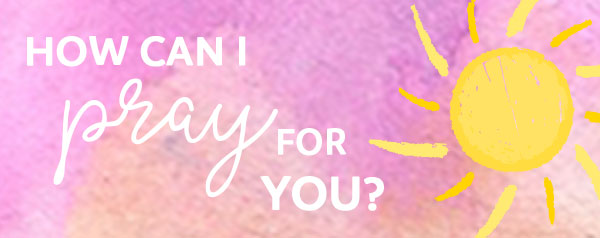 How Can I Pray For You?